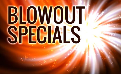 Blowout Specials